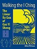 Walking the I Ching: The Linear Ba Gua of Gao Yi Sheng
