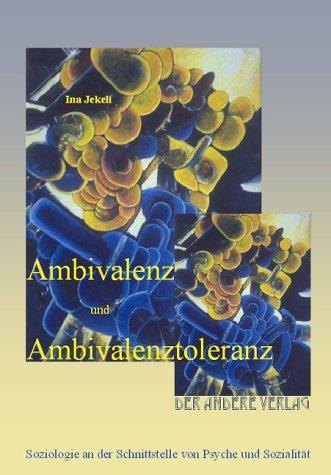 Ambivalenz und Ambivalenztoleranz. Soziologie an der Schnittstelle von Psyche und Sozialität