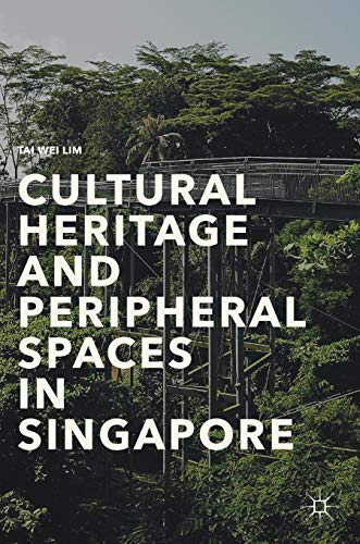 Cultural Heritage and Peripheral Spaces in Singapore por Tai Wei Lim