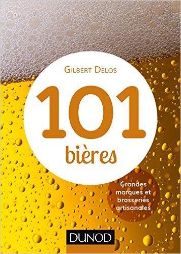 101 bières - 2ed. - Grandes marques et brasseries artisanales de Gilbert Delos ( 19 août 2015 )