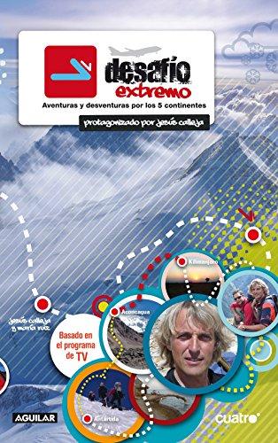 Desafío extremo: Aventuras y desventuras por los 5 continentes por Jesús Calleja