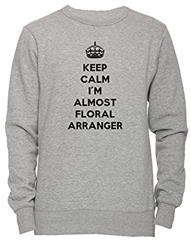 Keep Calm I'M Almost Floral Arranger Unisexe Homme Femme Sweat-shirt Jersey Pull-over Gris Taille XL Unisex Men's Women's Jumper Sweatshirt Pullover Grey X-Large Size XL