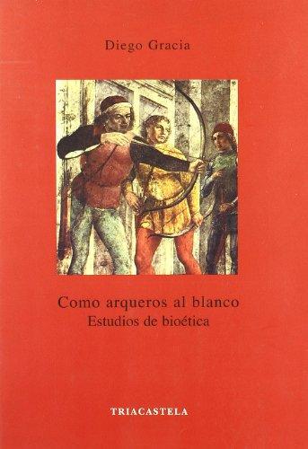 Como arqueros al blanco. Estudios de bioética (Humanidades médicas) por Diego Gracia