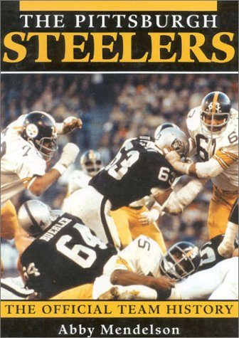The Pittsburgh Steelers: The Official Team History por Abby Mendelson