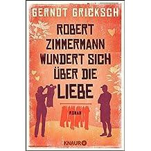 Robert Zimmermann wundert sich über die Liebe: Roman