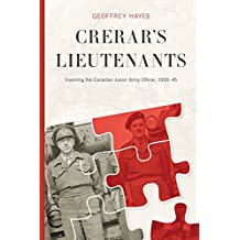 Crerar's Lieutenants: Inventing the Canadian Junior Army Officer, 1939-45 (Studies in Canadian Military History)