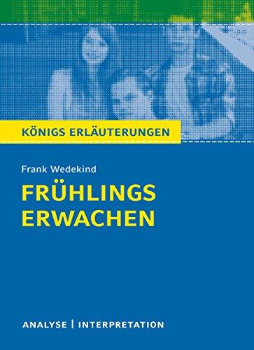 Frühlings Erwachen von Frank Wedekind.: Textanalyse und Interpretation mit ausführlicher Inhaltsangabe und Abituraufgaben mit Lösungen (Königs Erläuterungen 406)