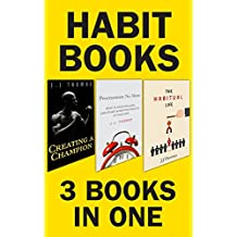 Habit Creation Package: The Habitual Life + Procrastinate No More + Creating a Champion: How We Develop Habits, and the Tools That You Need To Become Habitually Successful