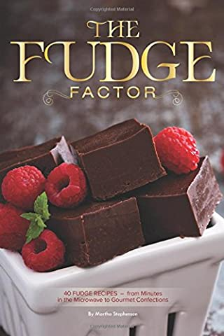 The Fudge Factor: 40 Fudge Recipes – from Minutes in the Microwave to Gourmet Confections