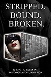 Stripped. Bound. Broken: 15 Erotic Tales of Bondage and Submission