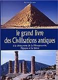 Le grand livre des Civilisations antiques : A la découverte de la Mésopotamie, l'Egypte et la Grèce
