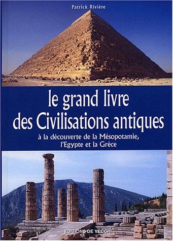 Le grand livre des Civilisations antiques : A la découverte de la Mésopotamie, l'Egypte et la Grèce par Patrick Rivière