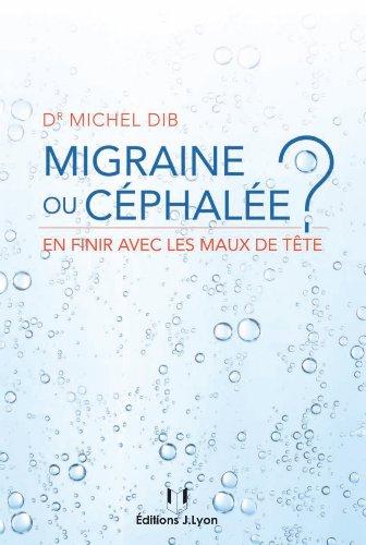 Migraine ou céphalée ? : En finir avec les maux de tête