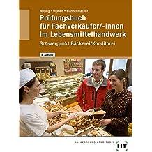 Prüfungsbuch für Fachverkäufer/-innen im Lebensmittelhandwerk. Schwerpunkt Bäckerei/ Konditorei