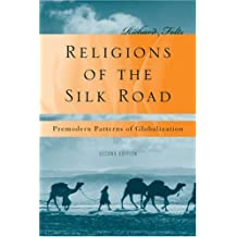 Religions of the Silk Road: Overland Trade and Cultural Exchange from Antiquity to the Fiftenth Century by Richard Foltz (1999-10-30)