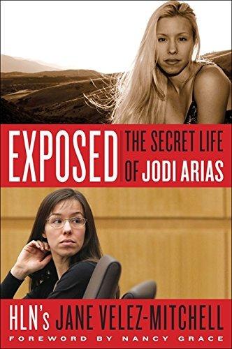 Exposed: The Secret Life of Jodi Arias by Jane Velez-Mitchell (2013-08-20)