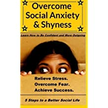 Overcome Social Anxiety and Shyness: How to Be Confident and More Outgoing by Beau Norton (2015-04-29)