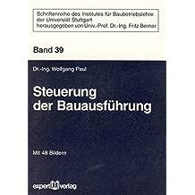 Steuerung der Bauausführung (Schriftenreihe des Institutes für Baubetriebslehre der Universität Stuttgart)