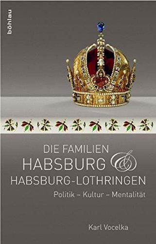 Die Familien Habsburg und Habsburg-Lothringen. Politik - Kultur - Mentalität