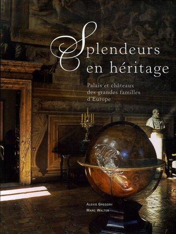 Splendeurs en héritage- Palais et chateaux d'Europe par Alexis Gregory