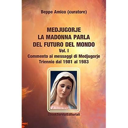 Medjugorje - La Madonna Parla Del Futuro Del Mondo: Commento Ai Messaggi Di Medjugorje - Triennio Dal 1981 Al 1983