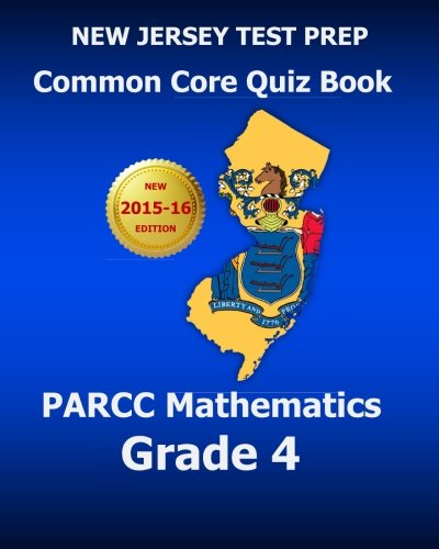 NEW JERSEY TEST PREP Common Core Quiz Book PARCC Mathematics Grade 4: Revision and Preparation for the PARCC Assessments