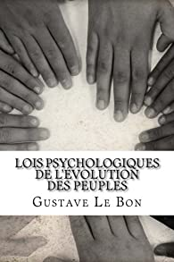 Lois psychologiques de l'évolution des peuples par Gustave Le Bon