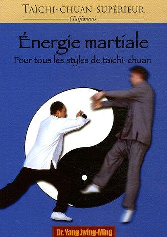 Energie martiale par Jwing-Ming Yang
