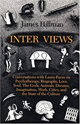 Inter Views: Conversations With Laura Pozzo on Psychotherapy, Biography, Love, Soul, Dreams, Work, Imagination, and the State of the Culture by James Hillman (1998-04-03)