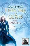 'Throne of Glass - Die Erwählte: Roman' von Sarah Maas