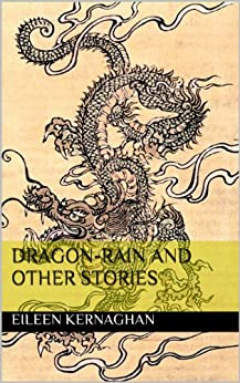 Dragon-Rain and Other Stories (English Edition) par [Kernaghan, Eileen]