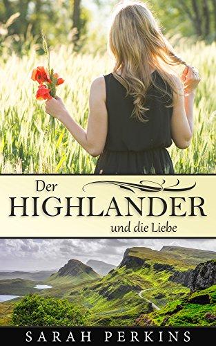 Der Highlander und die Liebe (Highlander Liebesromane deutsch, Highlander Romane deutsch, Schottland Liebesromane, Schottland Romane) von [Perkins, Sarah]
