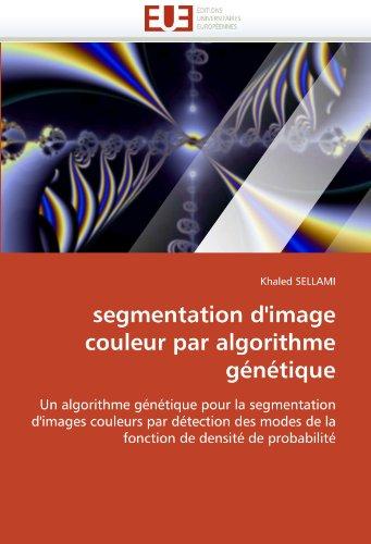 segmentation d'image couleur par algorithme génétique: Un algorithme génétique pour la segmentation d'images couleurs par détection des modes de la fonction de densité de probabilité