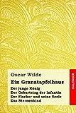 Ein Granatapfelhaus: Der junge König/Der Geburtstag der Infantin/Der Fischer und seine Seele/Das Sternenkind - Oscar Wilde