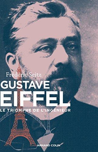 Gustave Eiffel - Le triomphe de l'ingénieur