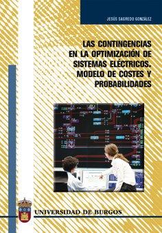 Las contingencias en la optimización de sistemas eléctricos. Modelo de costes y probabilidades (Estudios y Monografías) por Jesús Sagredo González