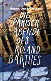 Die Pariser Abende des Roland Barthes: Eine Hommage - Hanns-Josef Ortheil