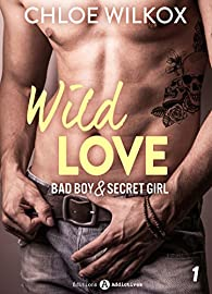 Wild Love, tome 1 : Bad boy & secret girl par Chloe Wilkox
