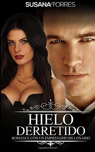 Hielo Derretido: Romance con un Empresario Billonario (Novela Romántica y Erótica en Español: Alma Gemela)