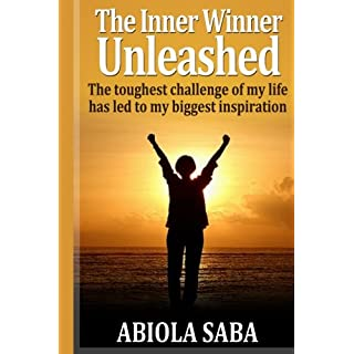The Inner Winner Unleashed: The toughest challenge of my life has led to my biggest inspiration