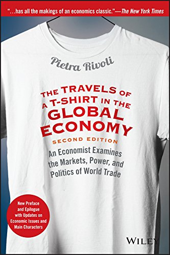 The Travels of a T-Shirt in the Global Economy: An Economist Examines the Markets, Power, and Politics of World Trade. New Preface and Epilogue with Updates on Economic Issues and Main Characters -