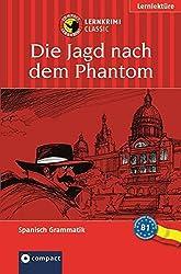 Das spannende Sprachtraining: Die Jagd nach dem Phantom. Compact Lernkrimi. Lernziel Spanisch Grammatik - Niveau B1