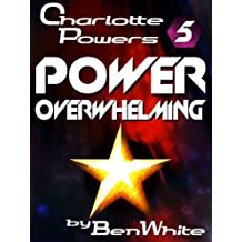 Charlotte Powers 5: Power Overwhelming (English Edition)