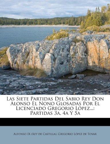 Portada del libro Las Siete Partidas Del Sabio Rey Don Alonso El Nono Glosadas Por El Licenciado Gregorio López...: Partidas 3a, 4a Y 5a
