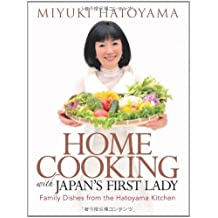 Home Cooking With Japan's First Lady: Family Dishes from the Hatoyama Kitchen