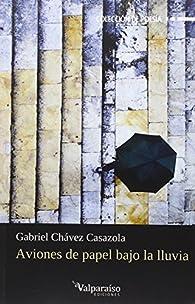 Aviones de papel bajo la lluvia par  Gabriel (La Paz, Bolivia, 18 de marzo de 1972) Chavez Casazola