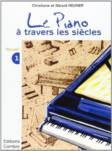 Le Piano a travers les siècles - 1° recueil pour Piano par Meunier Chr. Et G.
