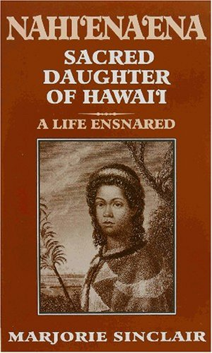 nahienaena-sacred-daughter-of-hawaii-by-marjorie-sinclair-1995-05-02