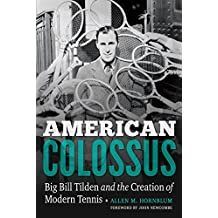 American Colossus: Big Bill Tilden and the Creation of Modern Tennis (English Edition)