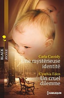Une mystérieuse identité - Un cruel dilemme (Black Rose) par [Cassidy, Carla, Eden, Cynthia]